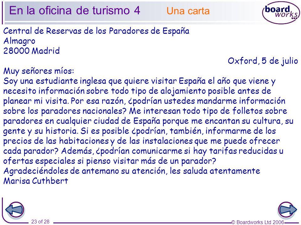 © Boardworks Ltd 2006 23 of 28 Una carta En la oficina de turismo 4 Central de Reservas de los Paradores de España Almagro 28000 Madrid Oxford, 5 de j