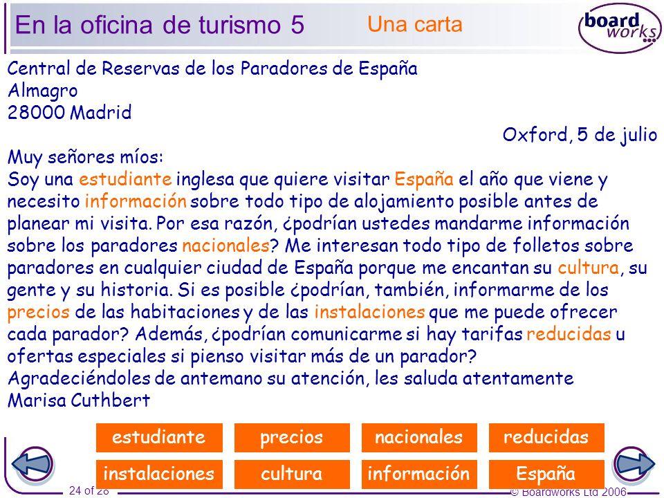 © Boardworks Ltd 2006 24 of 28 Central de Reservas de los Paradores de España Almagro 28000 Madrid Oxford, 5 de julio Muy señores míos: Soy una __(1)_