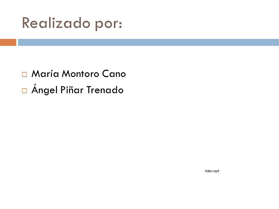 Realizado por: María Montoro Cano Ángel Piñar Trenado