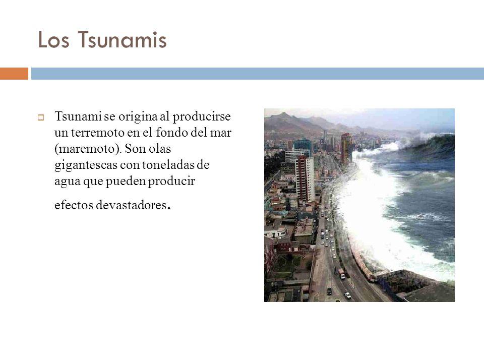 Los Tsunamis Tsunami se origina al producirse un terremoto en el fondo del mar (maremoto). Son olas gigantescas con toneladas de agua que pueden produ