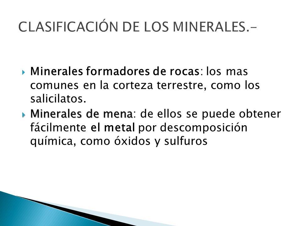 Minerales formadores de rocas: los mas comunes en la corteza terrestre, como los salicilatos. Minerales de mena Minerales de mena: de ellos se puede o