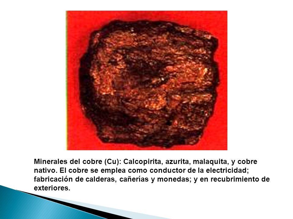 Minerales del cobre (Cu): Calcopirita, azurita, malaquita, y cobre nativo. El cobre se emplea como conductor de la electricidad; fabricación de calder