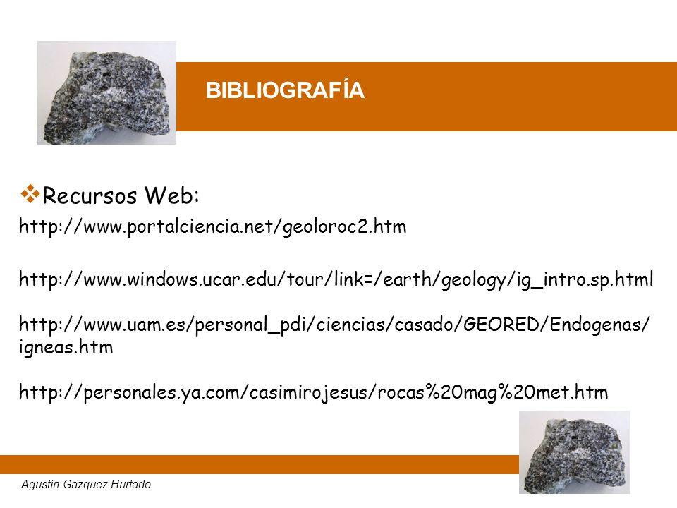 BIBLIOGRAFÍA Recursos Web: http://www.portalciencia.net/geoloroc2.htm http://www.windows.ucar.edu/tour/link=/earth/geology/ig_intro.sp.html http://www