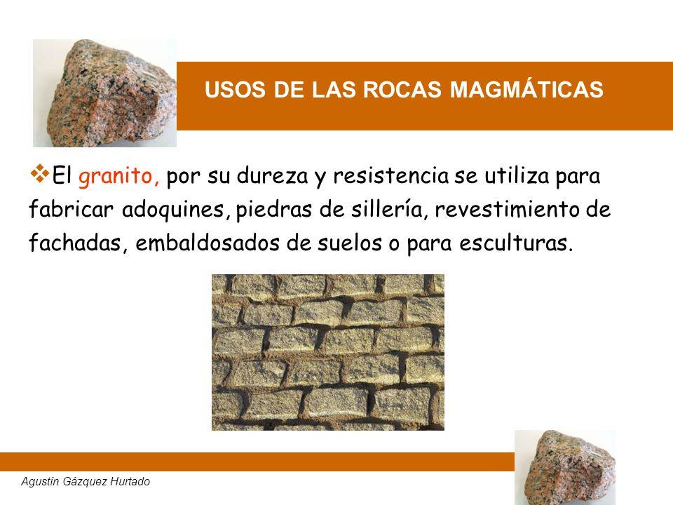 USOS DE LAS ROCAS MAGMÁTICAS El granito, por su dureza y resistencia se utiliza para fabricar adoquines, piedras de sillería, revestimiento de fachada
