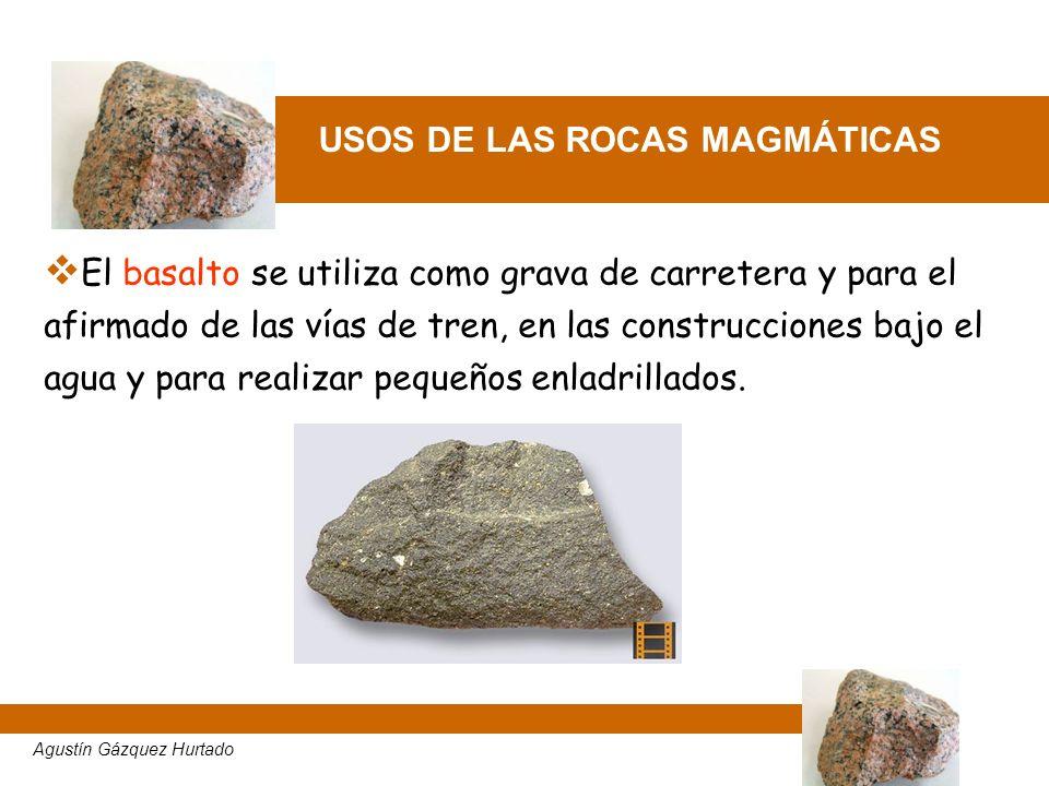 USOS DE LAS ROCAS MAGMÁTICAS El basalto se utiliza como grava de carretera y para el afirmado de las vías de tren, en las construcciones bajo el agua
