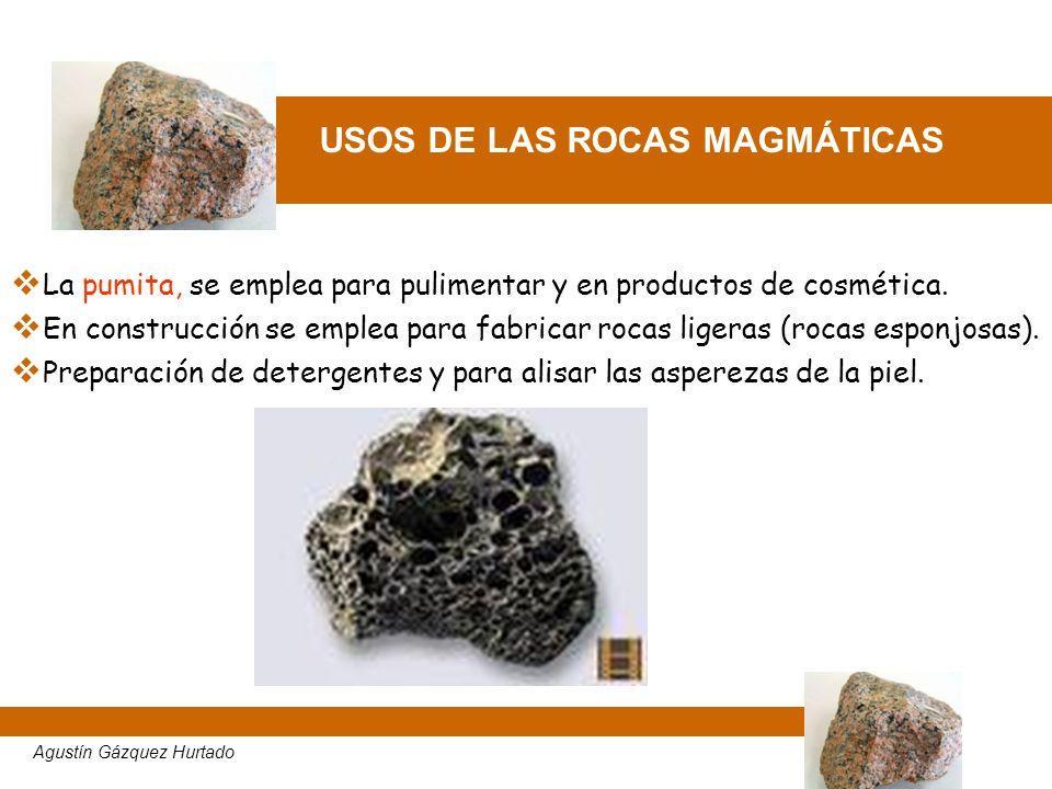 USOS DE LAS ROCAS MAGMÁTICAS La pumita, se emplea para pulimentar y en productos de cosmética. En construcción se emplea para fabricar rocas ligeras (