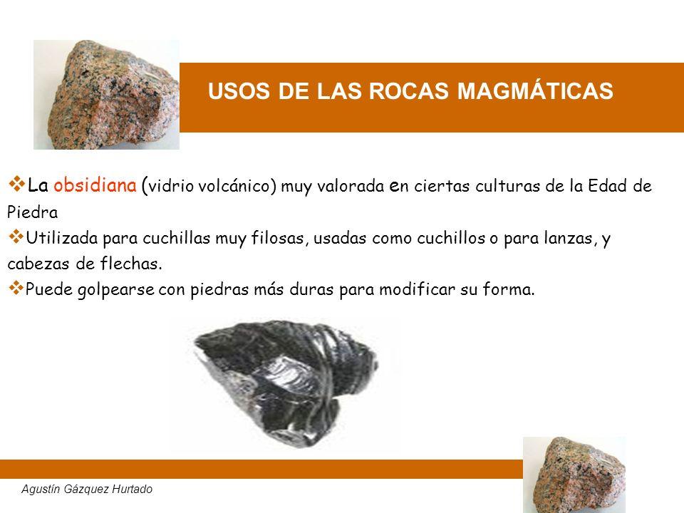 USOS DE LAS ROCAS MAGMÁTICAS La obsidiana ( vidrio volcánico) muy valorada e n ciertas culturas de la Edad de Piedra Utilizada para cuchillas muy filo