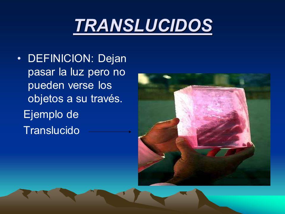 TRANSLUCIDOS DEFINICION: Dejan pasar la luz pero no pueden verse los objetos a su través. Ejemplo de Translucido