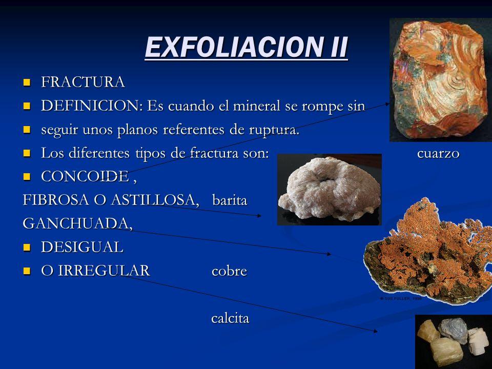 EXFOLIACION II FRACTURA FRACTURA DEFINICION: Es cuando el mineral se rompe sin DEFINICION: Es cuando el mineral se rompe sin seguir unos planos refere
