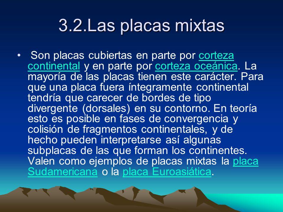 3.2.Las placas mixtas Son placas cubiertas en parte por corteza continental y en parte por corteza oceánica. La mayoría de las placas tienen este cará