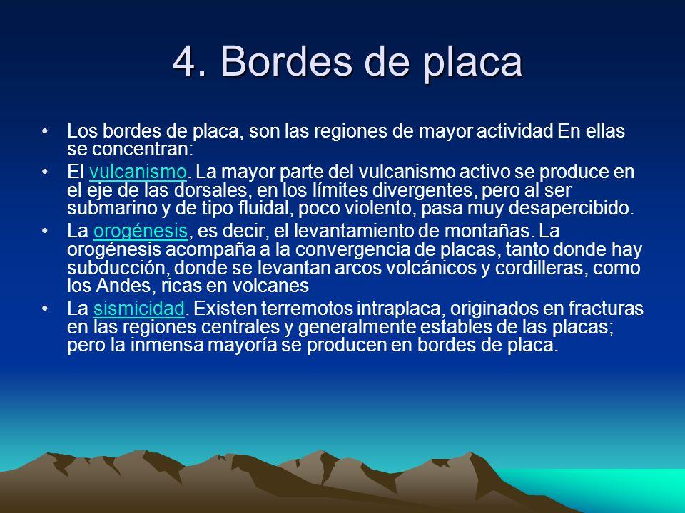 4. Bordes de placa 4. Bordes de placa Los bordes de placa, son las regiones de mayor actividad En ellas se concentran: El vulcanismo. La mayor parte d