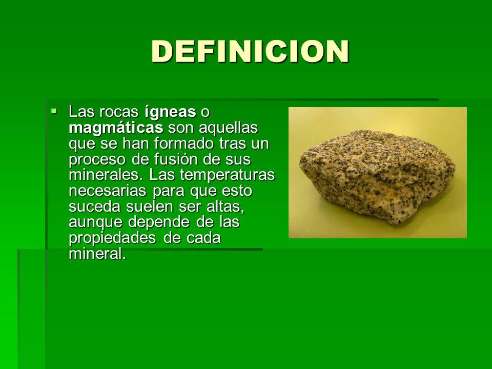 DEFINICION Las rocas ígneas o magmáticas son aquellas que se han formado tras un proceso de fusión de sus minerales.