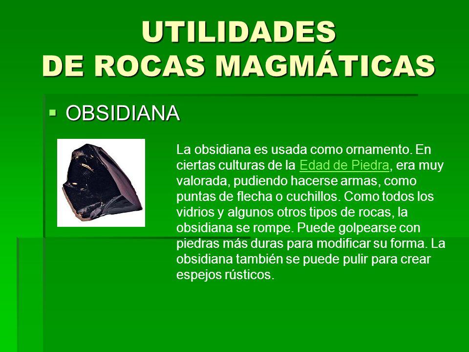 UTILIDADES DE ROCAS MAGMÁTICAS OBSIDIANA OBSIDIANA La obsidiana es usada como ornamento.