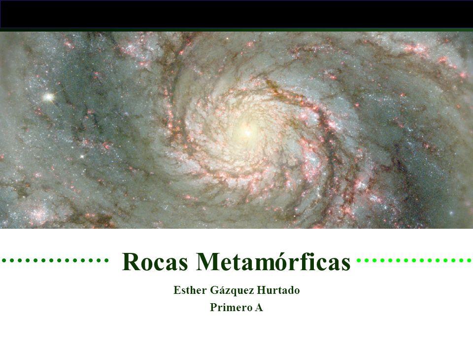 Rocas Metamórficas Esther Gázquez Hurtado Primero A