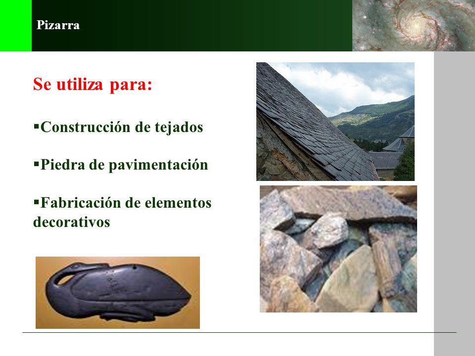Pizarra Se utiliza para: Construcción de tejados Piedra de pavimentación Fabricación de elementos decorativos