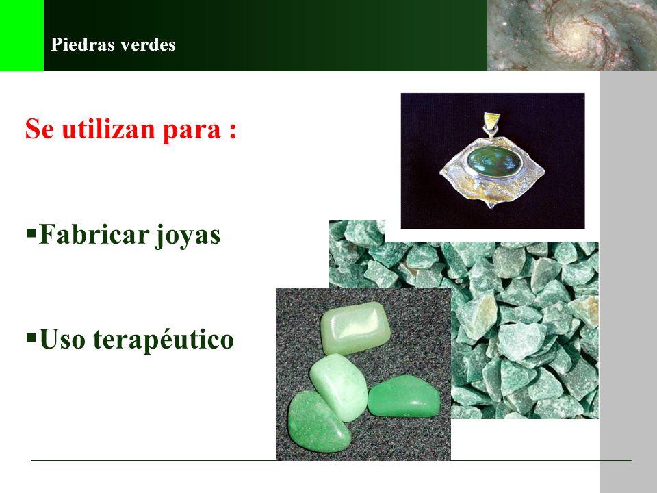 Piedras verdes Se utilizan para : Fabricar joyas Uso terapéutico