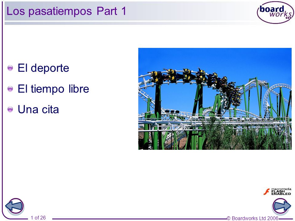 © Boardworks Ltd 2006 1 of 26 Los pasatiempos Part 1 El deporte El tiempo libre Una cita