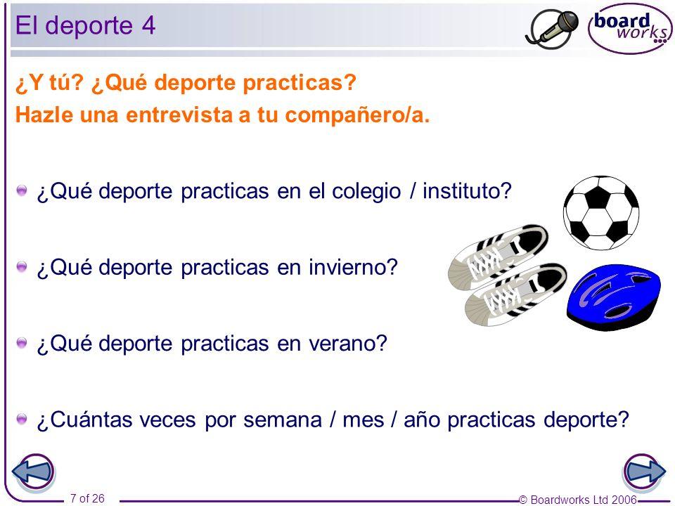 © Boardworks Ltd 2006 7 of 26 ¿Y tú? ¿Qué deporte practicas? Hazle una entrevista a tu compañero/a. ¿Qué deporte practicas en el colegio / instituto?