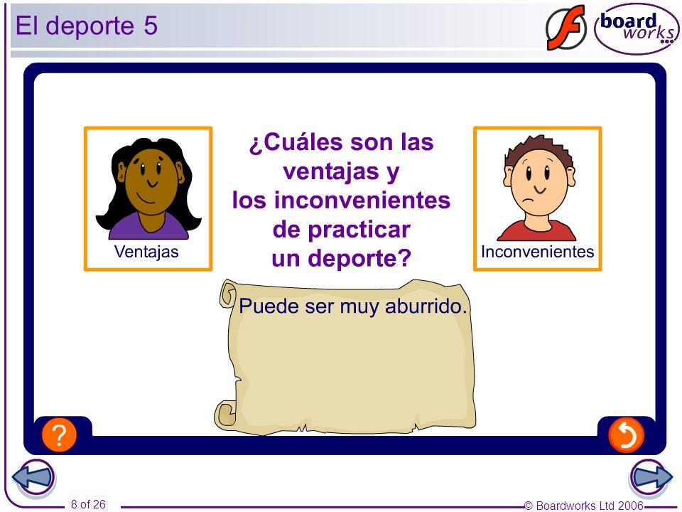 © Boardworks Ltd 2006 9 of 26 El deporte 6 Expressing likes and dislikes: Me encanta(n)…– I love Me gusta(n)… – I like Me gusta(n) mucho…– I like… a lot No me gusta(n)…– I dont like No me gusta(n) nada…– I hate Prefiero…– I prefer Remember that me gusta and me encanta must agree with the noun.