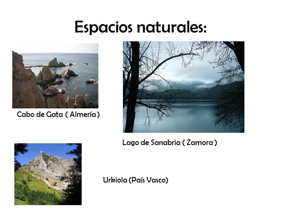 Espacios naturales: Cabo de Gata ( Almería ) Lago de Sanabria ( Zamora ) Urkiola (País Vasco)