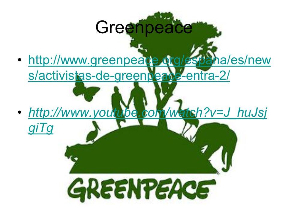 Greenpeace http://www.greenpeace.org/espana/es/new s/activistas-de-greenpeace-entra-2/http://www.greenpeace.org/espana/es/new s/activistas-de-greenpea