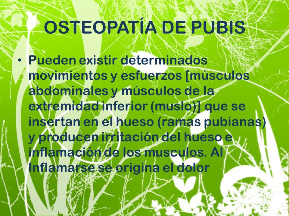 OSTEOPATÍA DE PUBIS Pueden existir determinados movimientos y esfuerzos [músculos abdominales y músculos de la extremidad inferior (muslo)] que se ins
