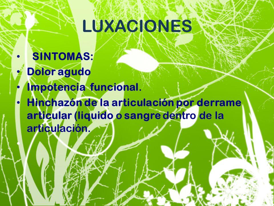 LUXACIONES SINTOMAS: Dolor agudo Impotencia funcional. Hinchazón de la articulación por derrame articular (liquido o sangre dentro de la articulación.