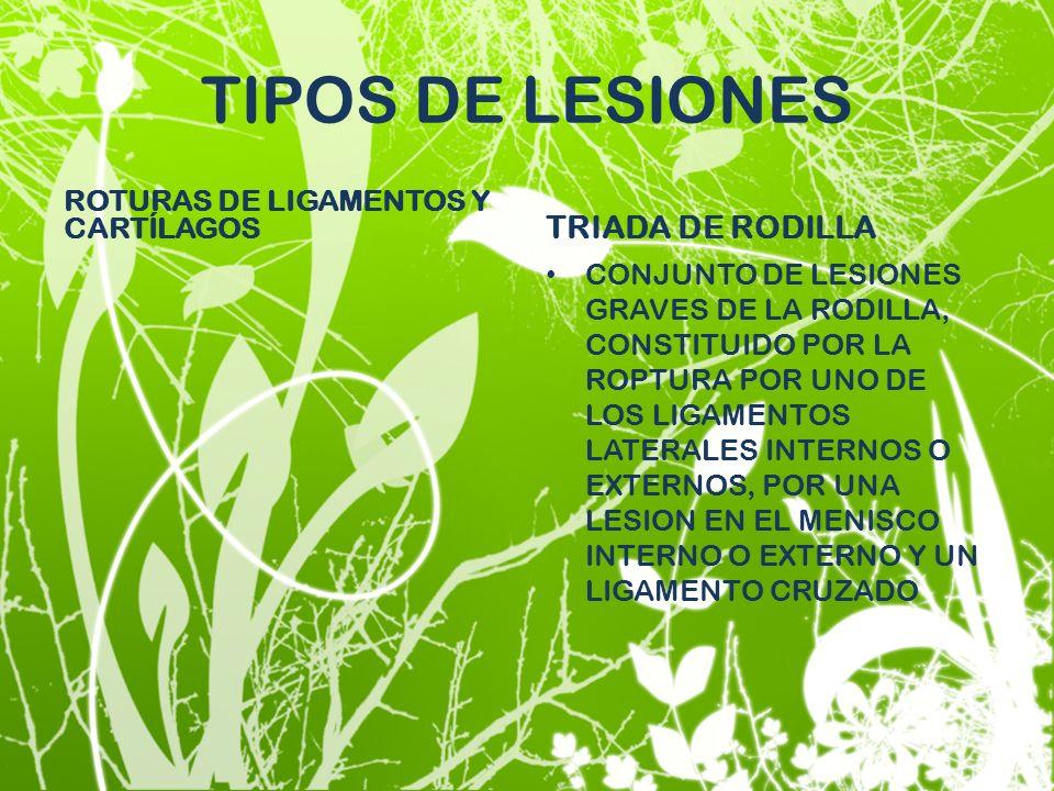 TIPOS DE LESIONES ROTURAS DE LIGAMENTOS Y CARTÍLAGOS TRIADA DE RODILLA CONJUNTO DE LESIONES GRAVES DE LA RODILLA, CONSTITUIDO POR LA ROPTURA POR UNO D