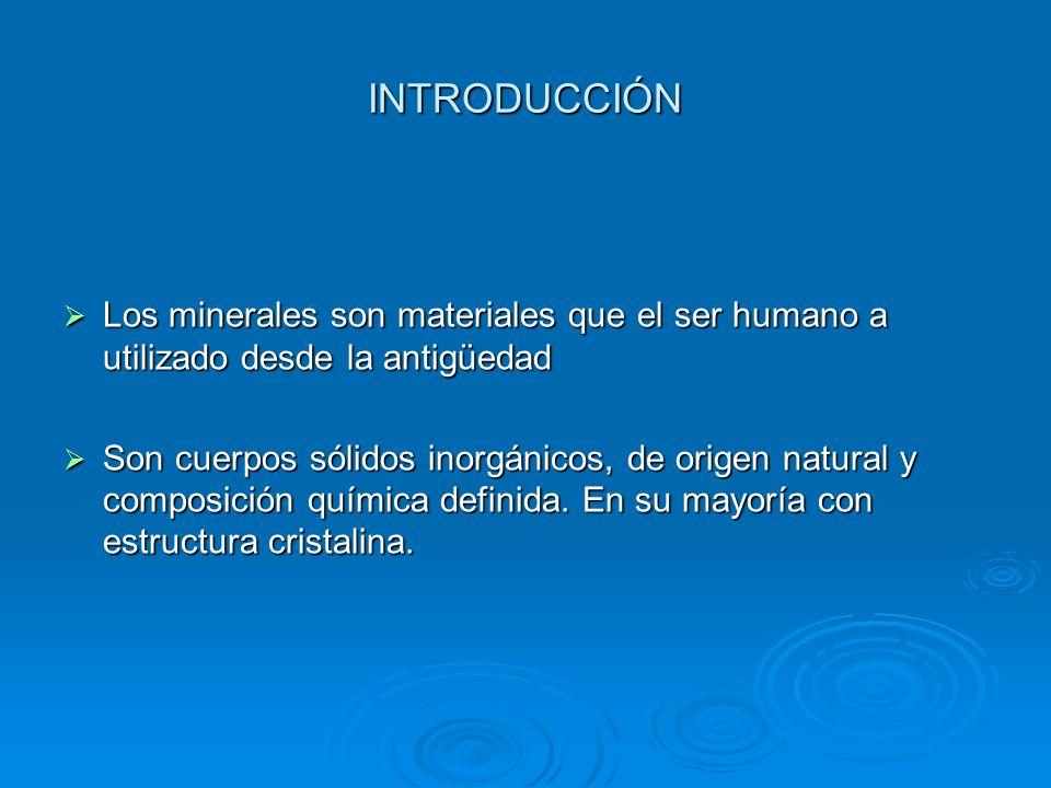 INTRODUCCIÓN Los minerales son materiales que el ser humano a utilizado desde la antigüedad Los minerales son materiales que el ser humano a utilizado