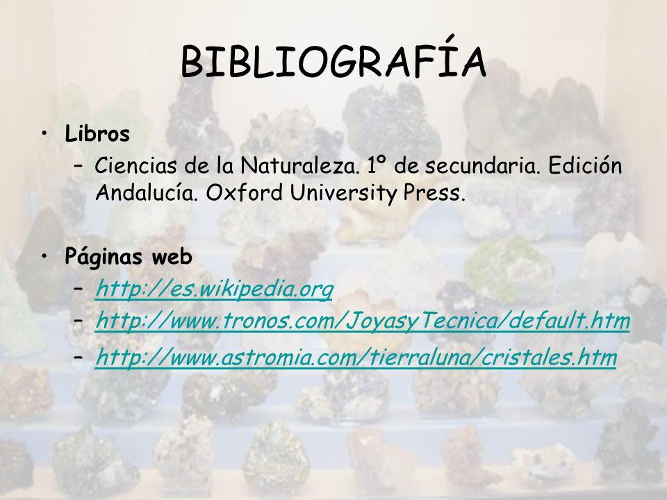 BIBLIOGRAFÍA Libros –Ciencias de la Naturaleza. 1º de secundaria. Edición Andalucía. Oxford University Press. Páginas web –http://es.wikipedia.orghttp