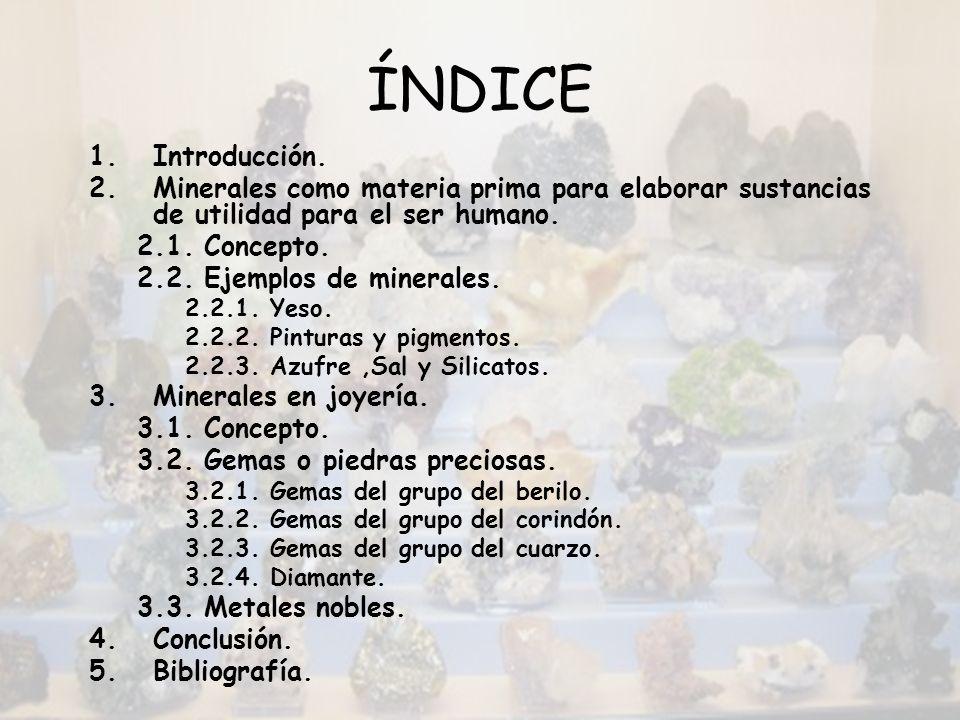 ÍNDICE 1.Introducción. 2.Minerales como materia prima para elaborar sustancias de utilidad para el ser humano. 2.1. Concepto. 2.2. Ejemplos de mineral