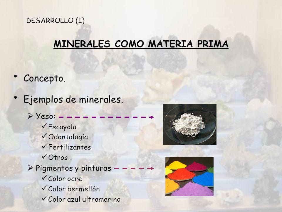 MINERALES COMO MATERIA PRIMA Concepto. Ejemplos de minerales. Yeso: Escayola Odontología Fertilizantes Otros… Pigmentos y pinturas Color ocre Color be