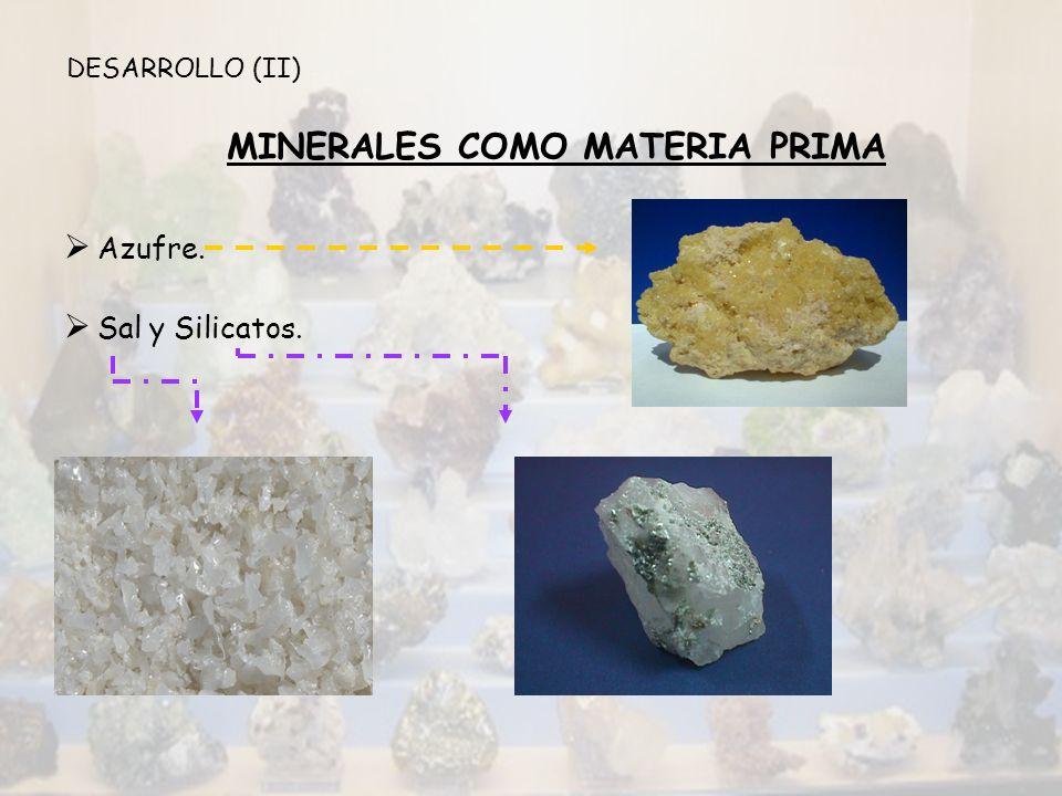 MINERALES COMO MATERIA PRIMA Azufre. Sal y Silicatos. DESARROLLO (II)