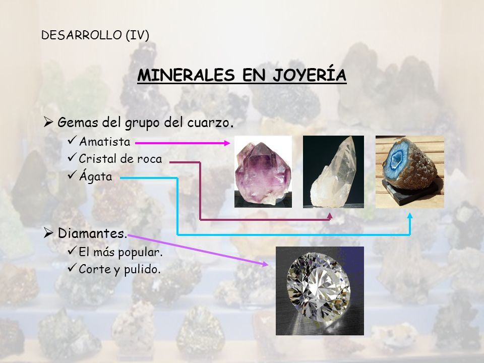 MINERALES EN JOYERÍA Gemas del grupo del cuarzo. Amatista Cristal de roca Ágata Diamantes. El más popular. Corte y pulido. DESARROLLO (IV)