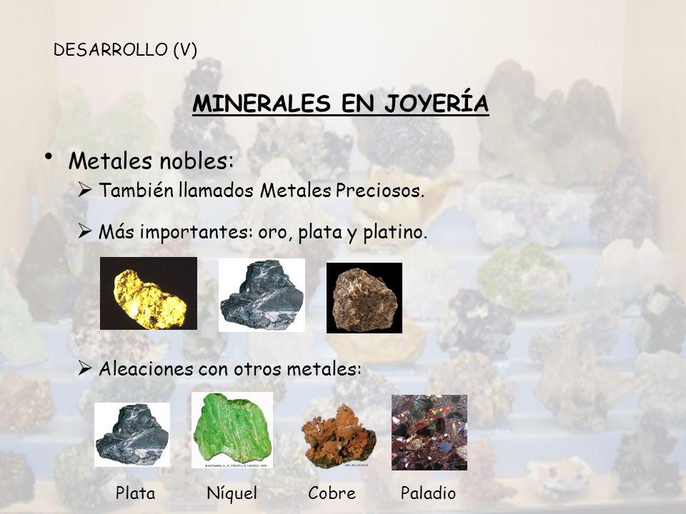MINERALES EN JOYERÍA Metales nobles: También llamados Metales Preciosos. Más importantes: oro, plata y platino. Aleaciones con otros metales: Plata Ní