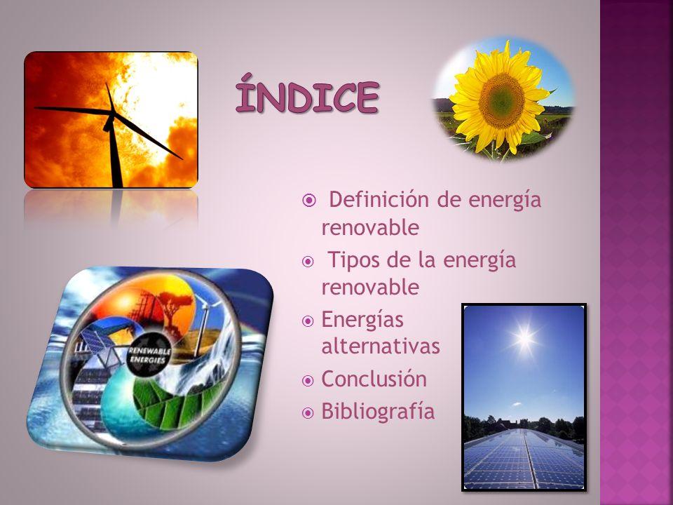Son fuentes de energía renovables aquellas cuya cantidad es prácticamente inagotable También denominada energía verde