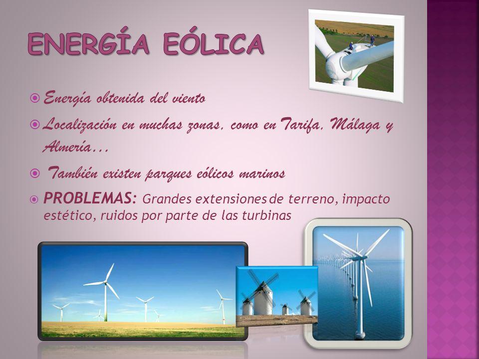 Energía obtenida del viento Localización en muchas zonas, como en Tarifa, Málaga y Almería… También existen parques eólicos marinos PROBLEMAS: Grandes