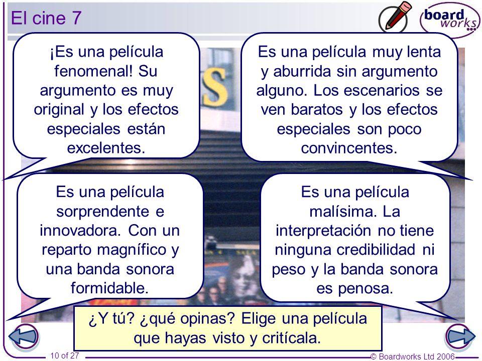 © Boardworks Ltd 2006 10 of 27 El cine 7 ¿Y tú. ¿qué opinas.