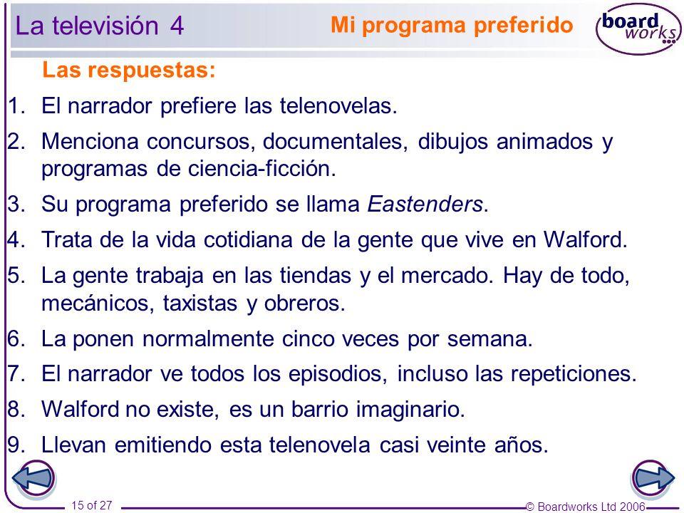 © Boardworks Ltd 2006 15 of 27 Mi programa preferido 1.El narrador prefiere las telenovelas.