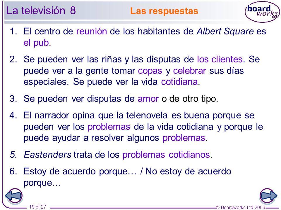 © Boardworks Ltd 2006 19 of 27 Las respuestas 1.El centro de reunión de los habitantes de Albert Square es el pub.