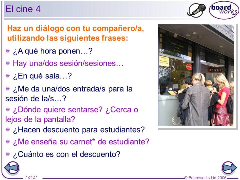 © Boardworks Ltd 2006 7 of 27 El cine 4 Haz un diálogo con tu compañero/a, utilizando las siguientes frases: ¿Me enseña su carnet* de estudiante.