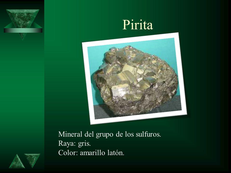 Pirita Mineral del grupo de los sulfuros. Raya: gris. Color: amarillo latón.