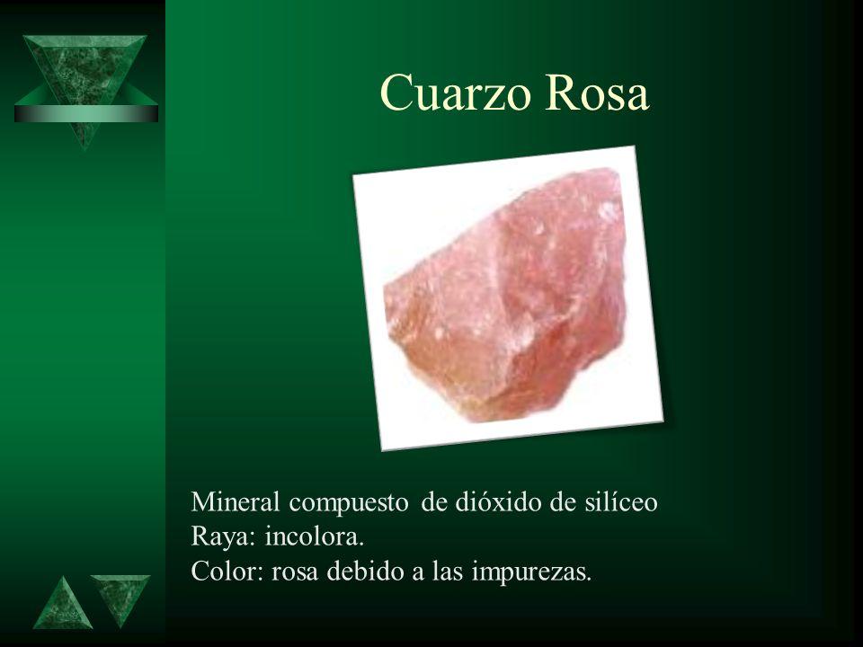 Cuarzo Rosa Mineral compuesto de dióxido de silíceo Raya: incolora. Color: rosa debido a las impurezas.