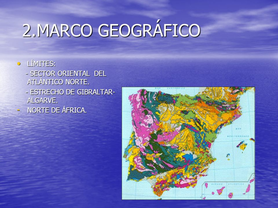2.MARCO GEOGRÁFICO 2.MARCO GEOGRÁFICO LÍMITES: LÍMITES: - SECTOR ORIENTAL DEL ATLÁNTICO NORTE. - SECTOR ORIENTAL DEL ATLÁNTICO NORTE. - ESTRECHO DE GI