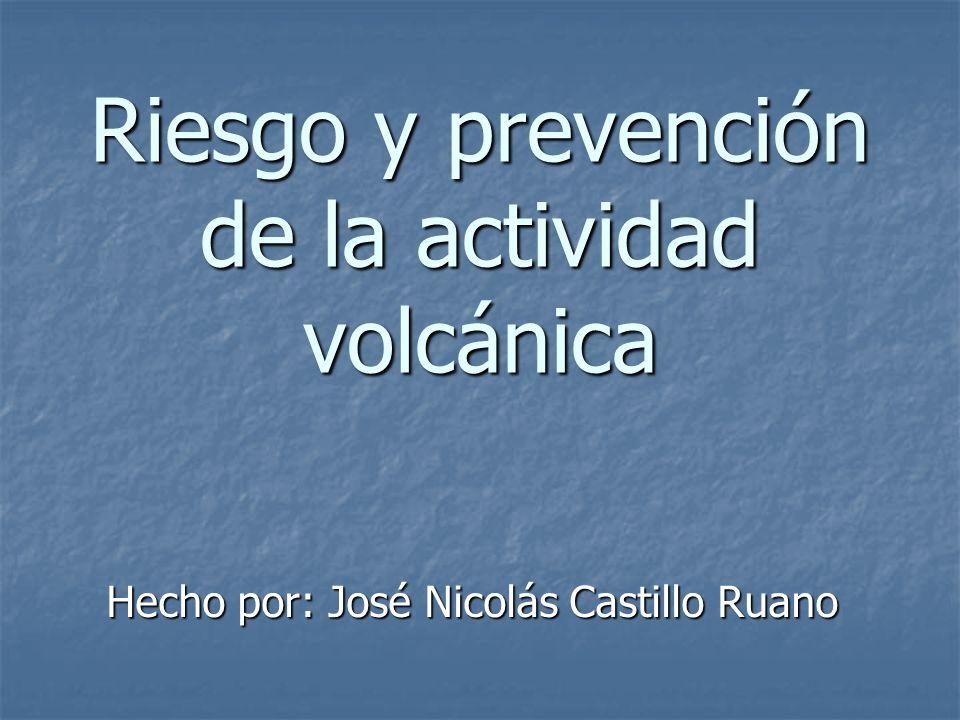 Riesgo y prevención de la actividad volcánica Hecho por: José Nicolás Castillo Ruano