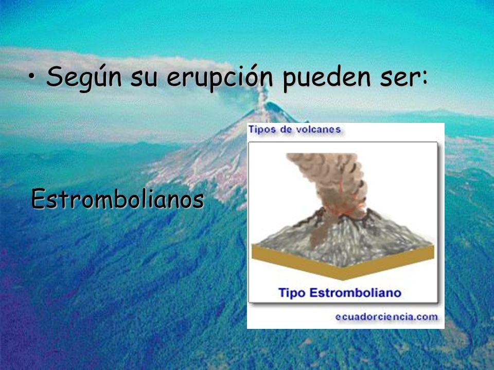 Según su erupción pueden ser: Estrombolianos