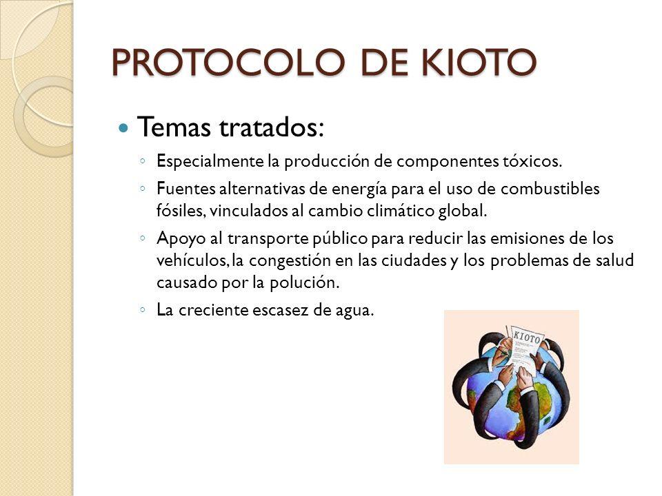 PROTOCOLO DE KIOTO Temas tratados: Especialmente la producción de componentes tóxicos. Fuentes alternativas de energía para el uso de combustibles fós