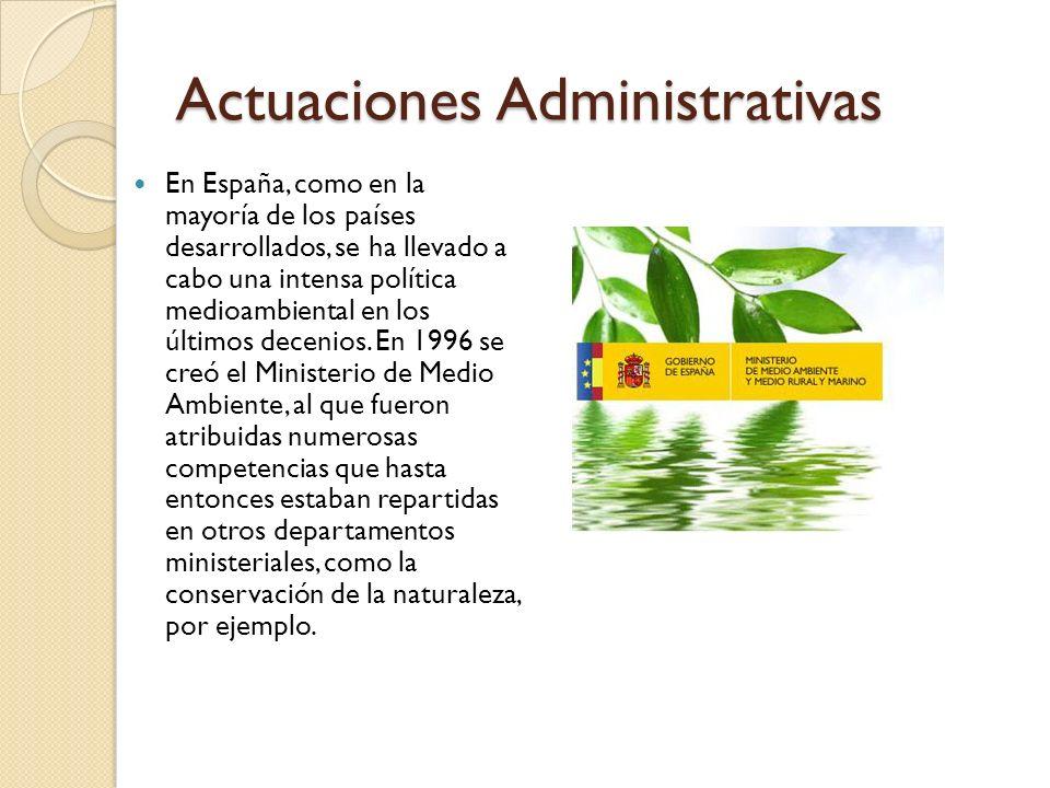 Actuaciones Administrativas En España, como en la mayoría de los países desarrollados, se ha llevado a cabo una intensa política medioambiental en los