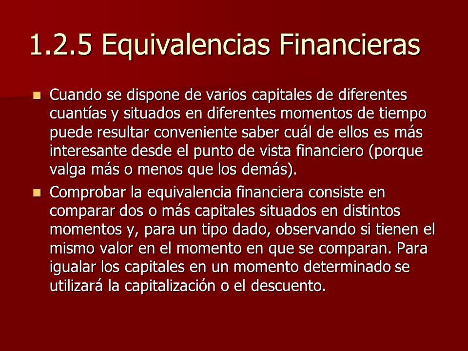 1.2.5 Equivalencias Financieras Cuando se dispone de varios capitales de diferentes cuantías y situados en diferentes momentos de tiempo puede resulta