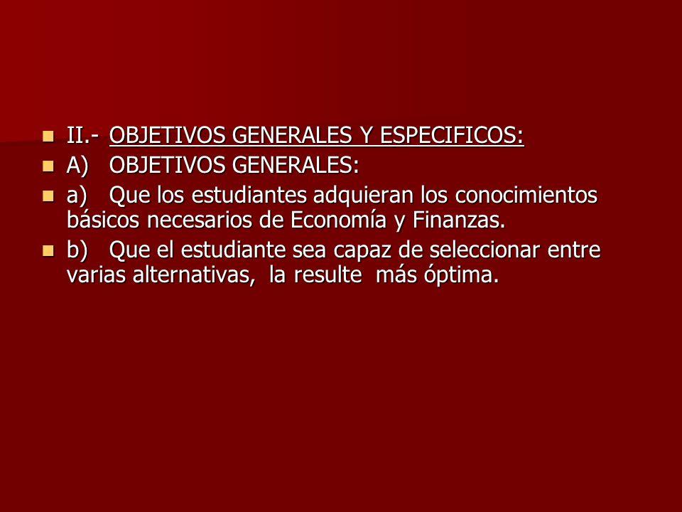 II.-OBJETIVOS GENERALES Y ESPECIFICOS: II.-OBJETIVOS GENERALES Y ESPECIFICOS: A)OBJETIVOS GENERALES: A)OBJETIVOS GENERALES: a)Que los estudiantes adqu